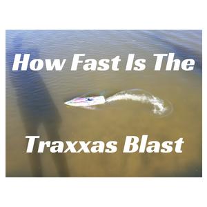 How Fast IsThe Traxxas Blast